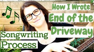 """Songwriting PROCESS - How I Wrote """"End of the Driveway"""" (Music and Lyrics!)"""
