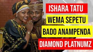ISHARA TATU WEMA SEPETU BADO ANAMPENDA DIAMOND PLATNUMZ |HISIA ZAKE ZAJIONYESHA WAZI