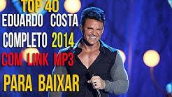 Eduardo Costa  2014  TOP 40  com link para baixar  musicas mp3