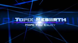 Topix Rebiirth intro