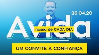 Um Convite à Confiança / A Vida Nossa de Cada Dia - 26/04/2020