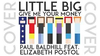 Little Big Give Me Your Money Paul Baldhill Feat Elizabeth Postol Cover