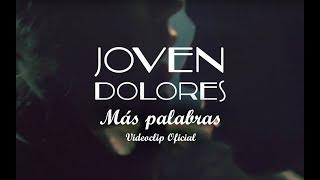 Joven Dolores - Más palabras [Videoclip Oficial]