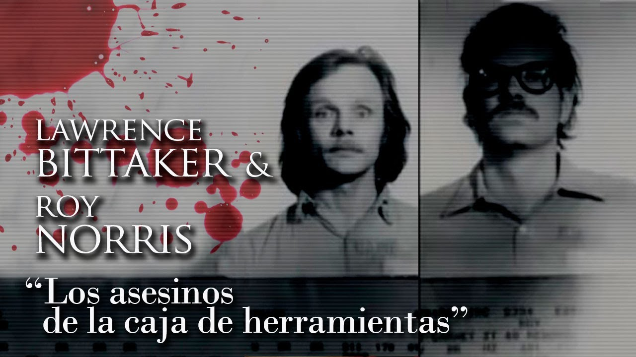 LAWRENCE BITTAKER Y ROY NORRIS - Documental