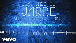 Jean-Michel Jarre, Fuck Buttons - Immortals
