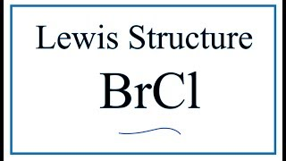 How to Draw the Lewis Dot Structure for BrCl: Bromine monochloride