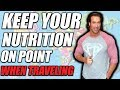 Staying On Your Nutrition | When Traveling