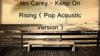 Ian Carey   Keep On Rising  (Pop Acoustic Version)
