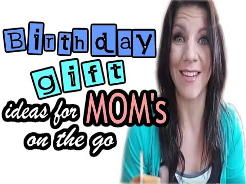Real Mom Life Hacks Birthday Gift Ideas For Busy Moms On The Go