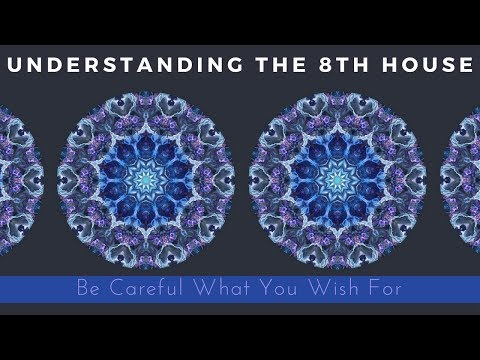 Be Careful What You Wish For [Understanding the 8th House]