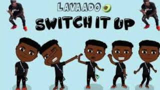 Lavaado - Switch It Up (Mix It Up)