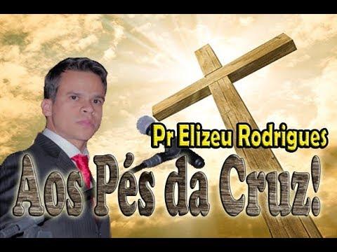 Impossível Não Chorar - Elizeu Rodrigues - Aos Pés da Cruz!