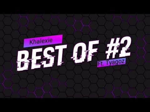 BEST OF #2 : Khalexie, Tyagoz & Co