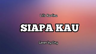 Lilis Karlina SIAPA KAU cover by Eny