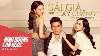 Gái Già Muốn Lấy Chồng - Ninh Dương Lan Ngọc | Official Music Video