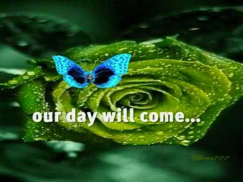 OUR DAY WILL COME - (Lyrics)