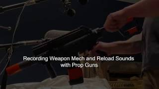 Recording Weapon Mech and Reload Sounds with Prop Guns