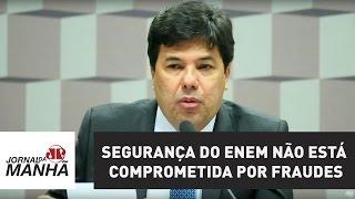 Ministro: segurança do Enem não está comprometida por fraudes | Jornal da Manhã