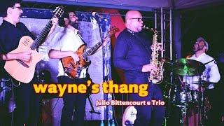Baixar Wayne's thang - Julio Bittencourt e Trio
