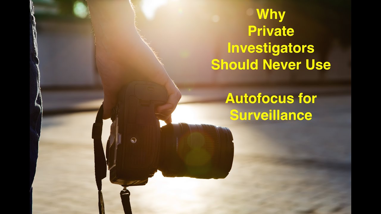 Why Private Investigators Should Never Use Autofocus for Surveillance