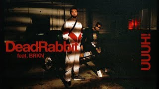 DEAD RABBIT feat. BRKN - UUUH!