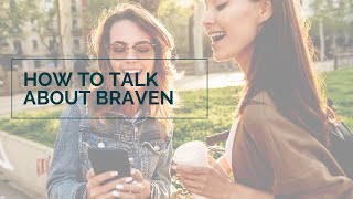 How to talk about BRAVEN