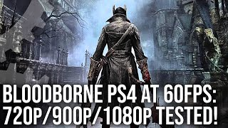 Bloodborne 60fps Hack Tested! 1080p, 900p, 720p - Can We Lock to 60fps?
