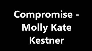 Compromise - Molly Kate Kestner (lyrics)
