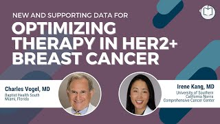 New & Supporting Data for Optimizing Therapy in HER2+ Breast Cancer | Dr. Irene and Dr. Vogel