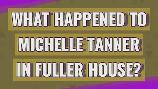 What happened to Michelle Tanner in Fuller House?
