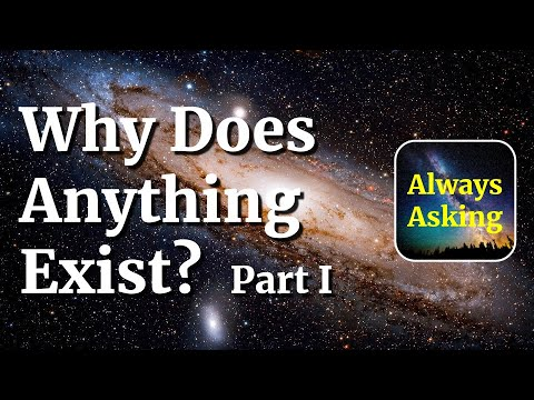Why Does Anything Exist? - Part I - AlwaysAsking.com
