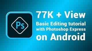 Basic Editing tutorial with Photoshop Express on Android Tutorial
