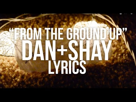 From The Ground Up ~ Dan + Shay ~ Lyrics