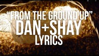 From the ground up ~ dan + shay ~ lyrics