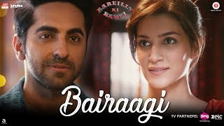 Bairaagi (Video Song) | Bareilly Ki Barfi
