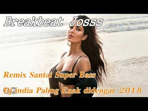 Remix Santai Super Bass Lagu Dj India Paling Enak Didengar 2018