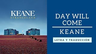 Day will come - Keane (letra y traducción)