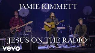 Jamie Kimmett - Jesus on the Radio (Live)
