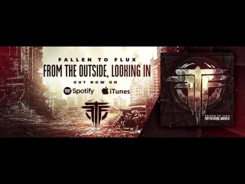 Fallen To Flux - From The Outside, Looking In