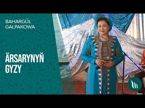 Bahargül Galpakowa - Ärsarynyň Gyzy