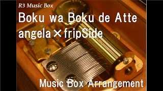 """Boku wa Boku de Atte/angela×fripSide [Music Box] (Anime """"Ajin""""OP)"""