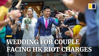 Wedding for Hong Kong couple facing up to 10 years in jail on rioting charges
