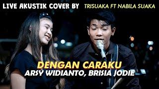 DENGAN CARAKU - ARSY WIDIANTO BRISIA JODIE (LIRIK) LIVE AKUSTIK COVER BY TRISUAKA FT NABILA SUAKA