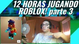 12 HORAS JUGANDO ROBLOX! parte 3