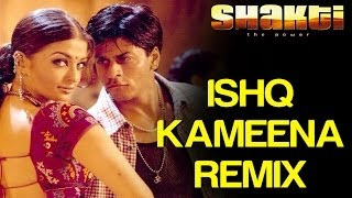 Ishq Kameena (Remix) - Shakti | ShahRukh Khan & Aishwarya Rai | Sonu Nigam & Alka Yagnik
