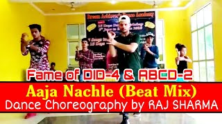 Aaja Nachle (Beat Mix) | Dance Choreography by Raj Sharma | Fame of DID-4 & ABCD-2 | The D.A.D. Crew
