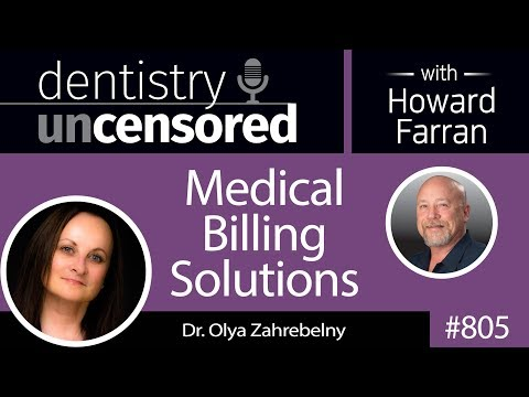 805 Medical Billing Solutions with Dr. Olya Zahrebelny : Dentistry Uncensored with Howard Farran