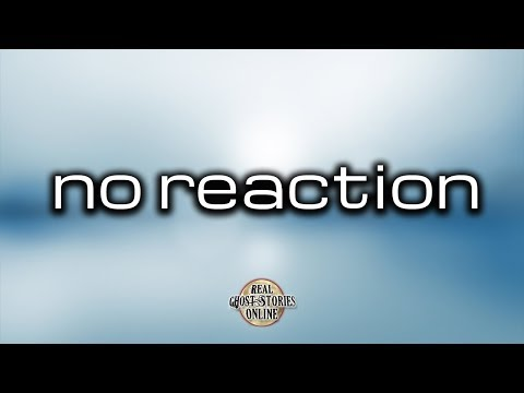 No Reaction | Ghost Stories, Paranormal, Supernatural, Hauntings, Horror