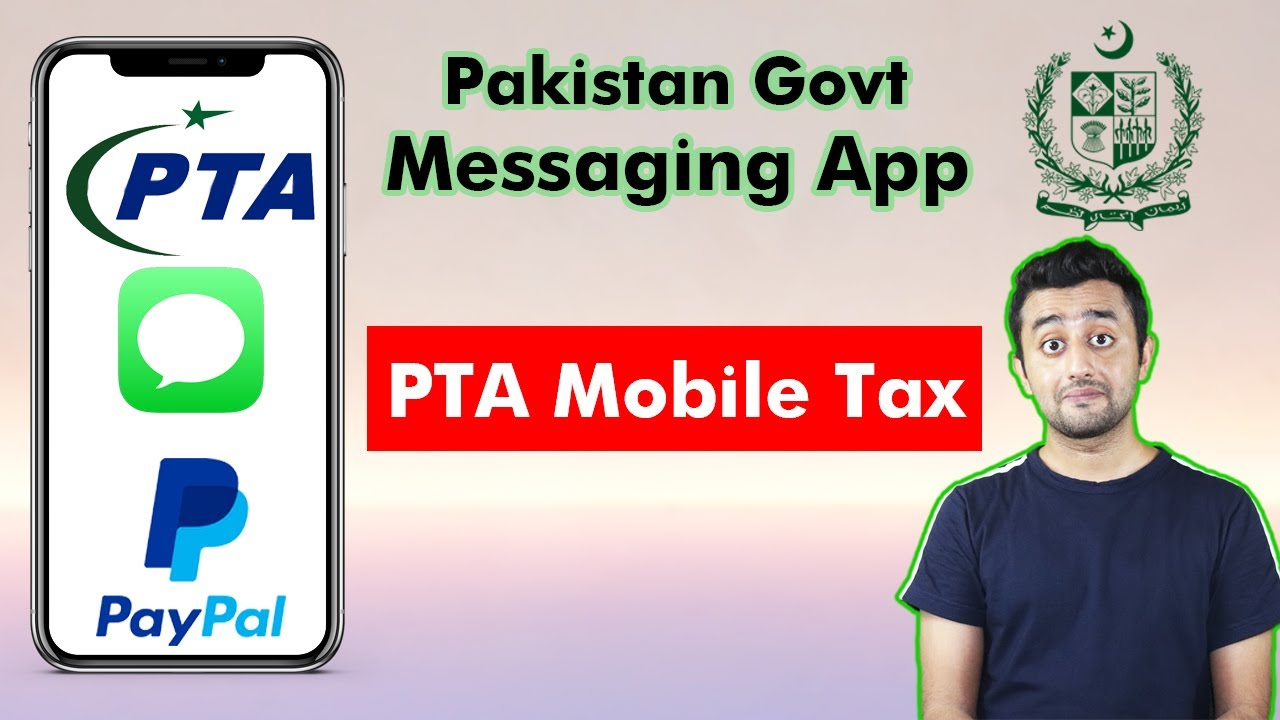 Pakistan Govt Messaging App - PTA Mobile Registration Tax - PayPal in Pakistan