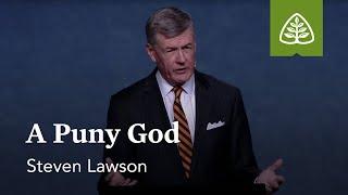 Steven J. Lawson: A Puny God